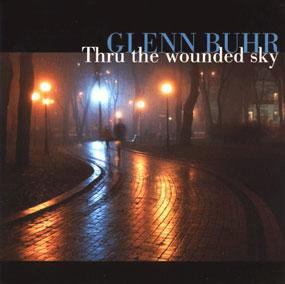 Glenn Buhr, Thru the wounded sky